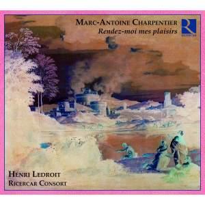 Marc-Antoine Charpentier: Rendez-moi mes plaisirs