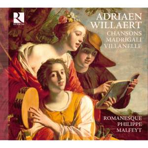 Adriaen Willaert: Chansons, Madrigali, Villanelle