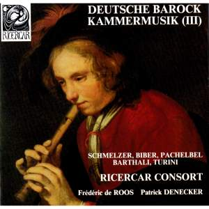 Schmelzer, Biber, Pachelbel, Barthali & Turini: Deutsche Barock Kammermusik III