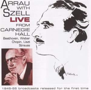 Arrau with Szell: Live from Carnegie Hall