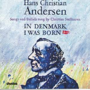 Hans Christian Andersen - In Denmark I Was Born - Songs and Ballads