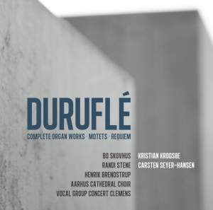 Durufle: Complete Organ Works, Motets & Requiem