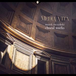 Media vita: Choral Works of Marek Raczynski