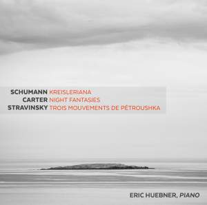 Schumann: Kreisleriana, Op. 16 - Carter: Night Fantasies - Stravinsky: 3 Movements from Pétrouchka