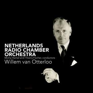 Willem van Otterloo: Sinfonietta, Suite, Serenade & Intrada