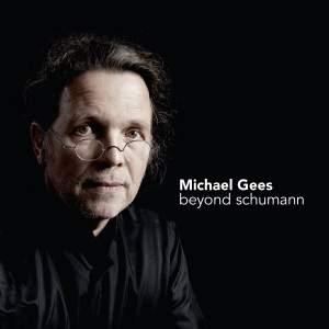 Michael Gees: Beyond Schumann