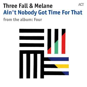 THREE FALL & MELANIE|Ain't nobody Got Time For That [from the album: Four]