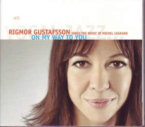 Rigmor Gurstafsson Sings the Music of Michel Legrand: On My Way To You