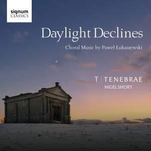 Daylight Declines: Choral Music by Paweł Łukaszewski