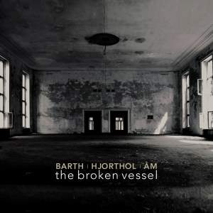 Barth, Hjorthol & Am: The Broken Vessel