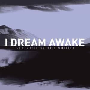 Bill Whitley: I Dream Awake