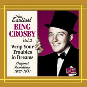 The Earliest Bing Crosby, Volume 2 - Wrap Your Troubles in Dreams Product Image