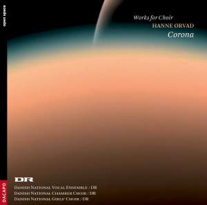 ORVAD, H.: Choral Works (Corona) - Vega / Kornell / Threna / Paschal Hymn / Winter Organ (Danish National Chamber Choir)