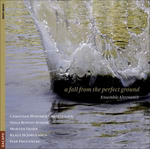 Chamber Music - CHRISTENSEN, C.W. / ROSING-SCHOW, N. / OLSEN, M. / FROUNBERG, I. (Alternance Ensemble) (A Fall from the Perfect Ground) Product Image