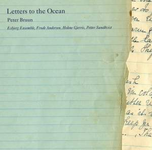 BRUUN, P.: Letters to the Ocean / A Silver Bell that Chimes all Living Things Together / Waves of Reflection (Sundkvist)