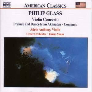 Philip Glass: Violin Concerto, Company & Prelude from Akhnaten
