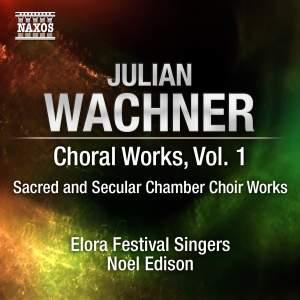 Wachner - Complete Choral Music Volume 1