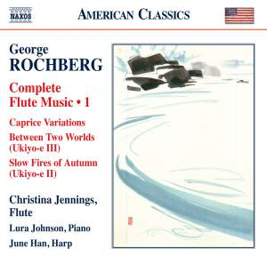 Rochberg: Complete Flute Music, Vol. 1