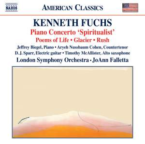 Kenneth Fuchs: Piano Concerto 'Spiritualist', Poems of Life, Glacier, Rush
