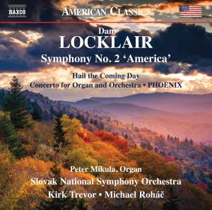 Dan Locklair: Symphony No. 2 'America', Hail the Coming Day, Concerto for Organ and Orchestra, PHOENIX