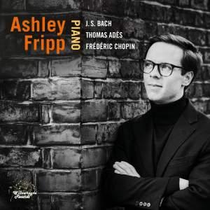 Ashley Fripp plays Bach, Chopin and Adès