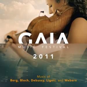 GAIA Music Festival 2011: Music of Berg, Bloch, Debussy, Ligeti & Webern (Live)