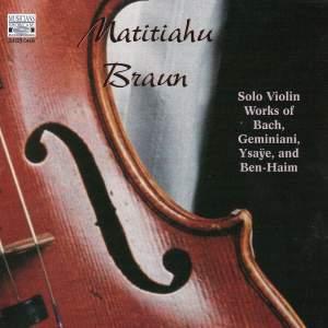 Solo Violin Works: Bach, Geminiani, Ysaÿe and Ben-Haim