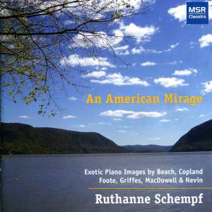 An American Mirage - Exotic Piano Images by Beach, Copland, Foote, Griffes, MacDowell & Nevin