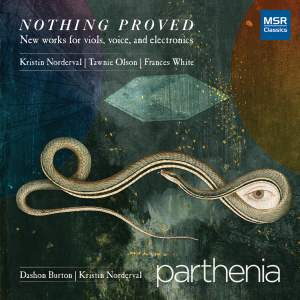 Nothing Proved - New Music for Viols, Voice and Electronics
