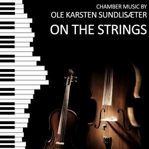 On the Strings (Chamber Music by Ole Karsten Sundlisæter)