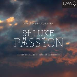 Karlsen, K M: St Luke Passion, Op. 153