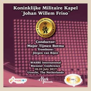 2017 WASBE Utrecht, Netherlands: Koninklijke Militaire Kapel 'Johan Willem Friso' (Live)