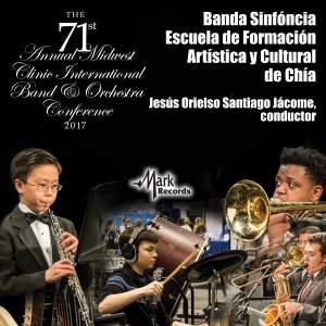 2017 Midwest Clinic: Banda Sinfóncia Escuela de Formación Artística y Cultural de Chía (Live)