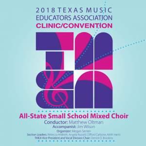 2018 Texas Music Educators Association (TMEA): Texas All-State Small School Mixed Choir [Live]