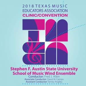 2018 Texas Music Educators Association (TMEA): Stephen F. Austin State University School of Music Wind Ensemble [Live]