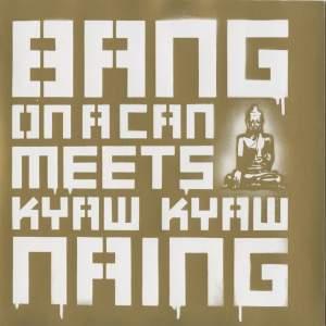 Bang On A Can meets Kyaw Kyaw Naing Product Image