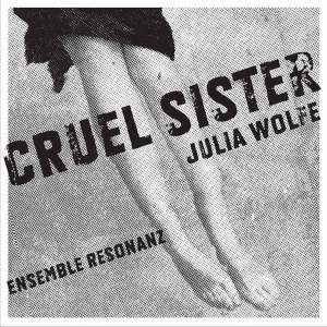 Julia Wolfe: Cruel Sister Product Image
