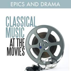 Classical Music at the Movies - Epics and Drama