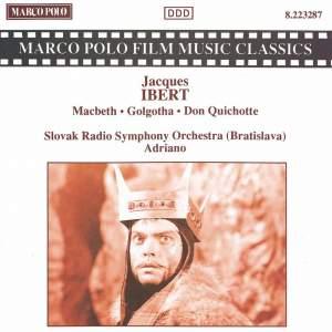 Ibert: Macbeth, Golgotha & Don Quichotte
