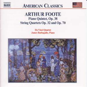 Arthur Foote: Piano Quintet & String Quartets Opp. 32 and 70