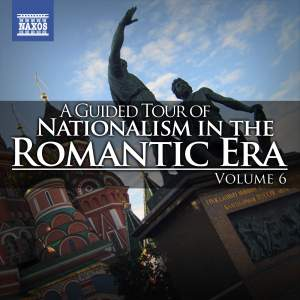 A Guided Tour of Nationalism in the Romantic Era, Vol. 6