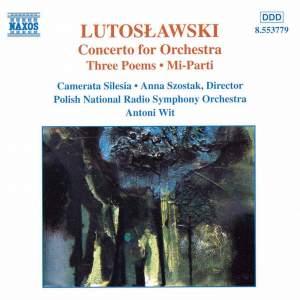 Lutosławski: Concerto for Orchestra, Three Poems & Mi-Parti