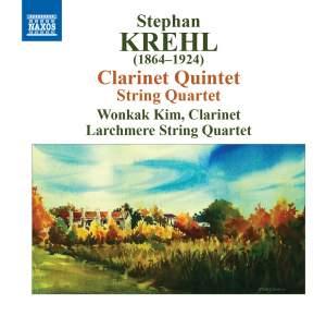 Krehl: String Quartet, Op. 17 & Clarinet Quintet, Op. 19