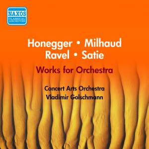 Satie, Ravel, Honegger, Milhaud: Works for Orchestra