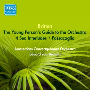 Britten: Young Person's Guide To the Orchestra, 4 Sea Interludes & Passacaglia