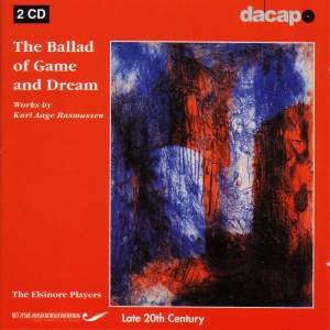 The Ballad of Game and Dream: Works by Karl Aage Rasmussen