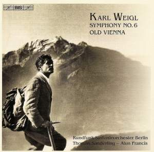 Karl Weigl: Symphony No. 6 & Old Vienna