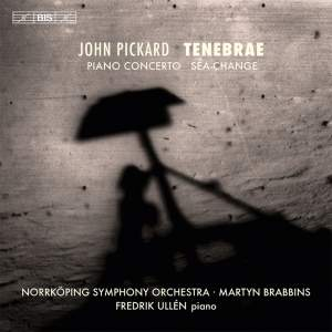 John Pickard: Tenebrae, Piano Concerto & Sea-Change