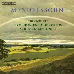 Mendelssohn: The Complete Symphonies, String Symphonies & Concertos