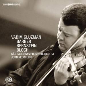 BERNSTEIN, L.: Serenade / BLOCH, E.: Baal Shem / BARBER, S.: Violin Concerto (Gluzman, Sao Paulo Symphony, Neschling)